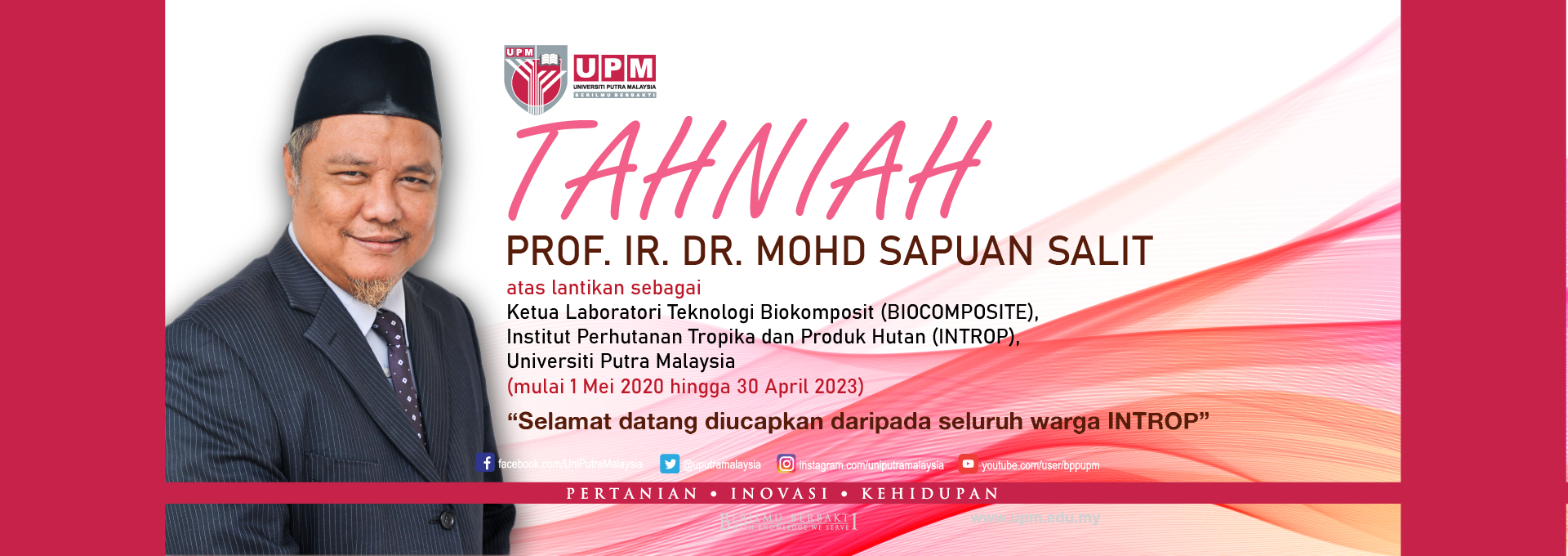 APPOINTMENT OF YBHG. PROF. IR. DR. MOHD SAPUAN SALIT AS THE HEAD OF LABORATORY OF BIOCOMPOSITE TECHNOLOGY, INTROP (1 MAY 2020)